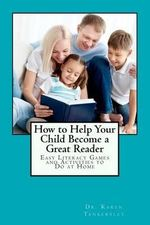 How to Help Your Child Become a Great Reader : Easy Literacy Games and Activities to Do at Home - Karen Tankersley