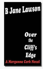 Over the Cliff's Edge : A Morganna Cork Novel - B Jane Lawson