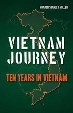 Vietnam Journey : Ten Years in Vietnam - Ronald Stanley Miller