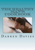 The Healthy Man's Cookbook : Cambridge Studies in Medieval Life and Thought: Fourth Serie - Darren T Davies