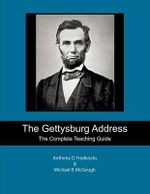 The Gettysburg Address : The Complete Teaching Guide - Anthony D Fredericks