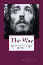 The Way : New Testament Christianity - Jerry Richard Boone