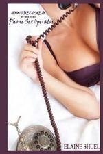 How I Became a Phone Sex Operator - My True Story - Elaine Shuel
