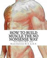How to Gain Muscle the No Nonsense Way : Anyone Can Do It! - Hn Tony Xhudo MS