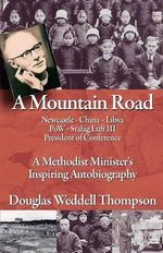 A Mountain Road : A Methodist Minister's Inspiring Autobiography - Douglas Weddell Thompson