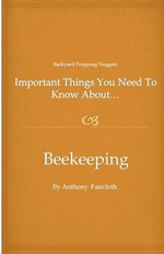 Important Things You Need to Know About...Beekeeping - Anthony D Faircloth