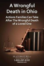 A Wrongful Death in Ohio : Actions Families Can Take After the Wrongful Death of a Loved One - Slater and Zurz Llp