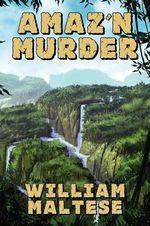 Amaz'n Murder : A Cozy Mystery Novel - William Maltese