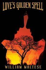 Love's Golden Spell - William Maltese