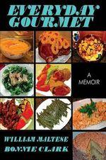 Everyday Gourmet : A Memoir - William Maltese