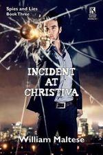 Incident at Christiva : An Espionage Novel: Spies & Lies, Book Three / Incident at Dupunu: An Espionage Novel: Spies & Lies, Book Four (Wildsi - William Maltese