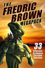 The Fredric Brown Megapack : 33 Classic Tales of Science Fiction and Fantasy - Fredric Brown