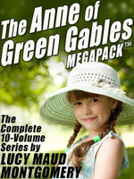 The Anne of Green Gables MEGAPACK : The Complete 10-Volume Series - Lucy Maud Montgomery