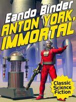 Anton York, Immortal - Eando Binder
