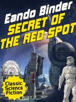 Secret of the Red Spot - Eando Binder