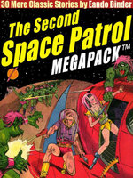 The Second Space Patrol MEGAPACK : 30 Classic Science Fiction Stories - Eando Binder