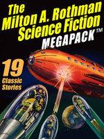 The Milton A. Rothman Science Fiction MEGAPACK : 19 Classic Stories - Milton A. Rothman