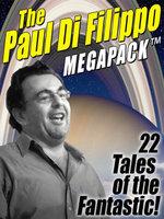 The Paul Di Filippo MEGAPACK : 22 Tales of the Fantastic - Paul Di Filippo