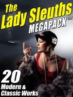The Lady Sleuths MEGAPACK : 20 Modern and Classic Tales of Female Detectives - Catherine Louisa Pirkis
