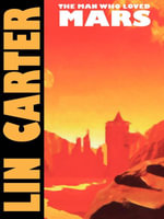 The Man Who Loved Mars - Lin Carter
