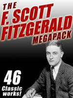 The F. Scott Fitzgerald Megapack : 46 Classic Works - F. Scott Fitzgerald