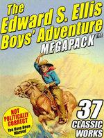 The Edward S. Ellis MEGAPACK : 37 Classic Tales - Edward S. Ellis