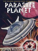 Parasite Planet : The Golden Amazon Saga, Book Nine - John Russell Fearn