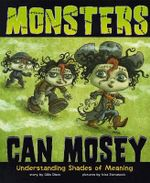 Monsters Can Mosey : Understanding Shades of Meaning - Gillia M Olson