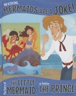 No Kidding, Mermaids Are a Joke! : The Story of the Little Mermaid as Told by the Prince - Nancy Loewen