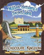 Milton Hershey's Sweet Idea : A Chocolate Kingdom - Sharon Katz Cooper