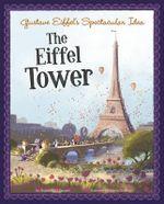 Gustave Eiffel's Spectacular Idea : The Eiffel Tower - Sharon Katz Cooper