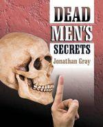 Dead Men's Secrets : Tantalising Hints of a Lost Super Race - Professor Jonathan Gray