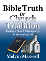 Bible Truth or Church Tradition - Melvin Maxwell