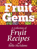 Fruit Gems : A Collection of Fruit Recipes - Bella McAdams