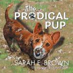 The Prodigal Pup - Sarah E Brown