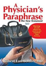 A Physician's Paraphrase : The New Testament - MD Robert Earl Bolton