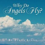 Why Do Angels Fly? - Linda Liane