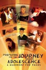 Preparing for the Journey Through Adolescence : A Handbook for Teens - Indira Gilbert