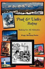 Peak & Valley Baking : Baking for All Altitudes - Peggy McClung Puche