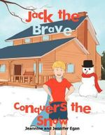 Jack the Brave Conquers the Snow - Jennifer Egan