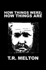 How Things Were; How Things Are - T. R. Melton