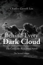 Behind Every Dark Cloud : The Critically Acclaimed Novel the Second Edition - Charles Carroll Lee