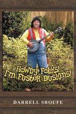 Howdy Folks! I'm Fuster Buskins - Darrell Sroufe