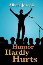 Humor Hardly Hurts - Albert Joseph