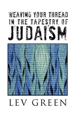 Weaving Your Thread in the Tapestry of Judaism - Lev Green
