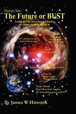 Simon Sez : The Future or Bust: Getting Past the End of the Mayan Calendar - James W. Haworth