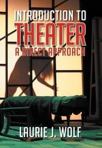 Introduction to Theater : A Direct Approach - Laurie J. Wolf