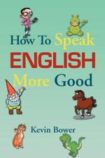 How to Speak English More Good - Kevin Bower