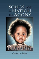 Songs for a Nation in Agony - Onyeka Dike