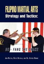 Filipino Martial Arts Strategy and Tactics : de-Fang the Snake - Jon Rister